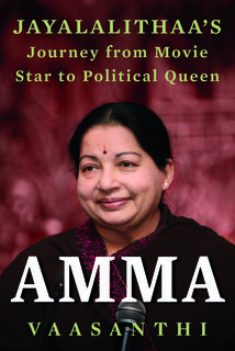 Amma: Jayalalithaa s Journey from Movie Star to Political Queen (Paperback)